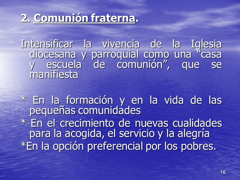 2. Comunión fraterna. Intensificar la vivencia de la Iglesia diocesana y parroquial como una casa y escuela de comunión , que se manifiesta.