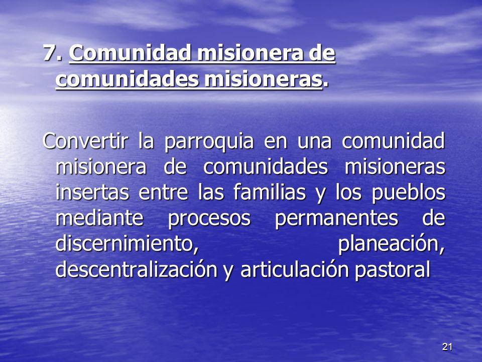 7. Comunidad misionera de comunidades misioneras.
