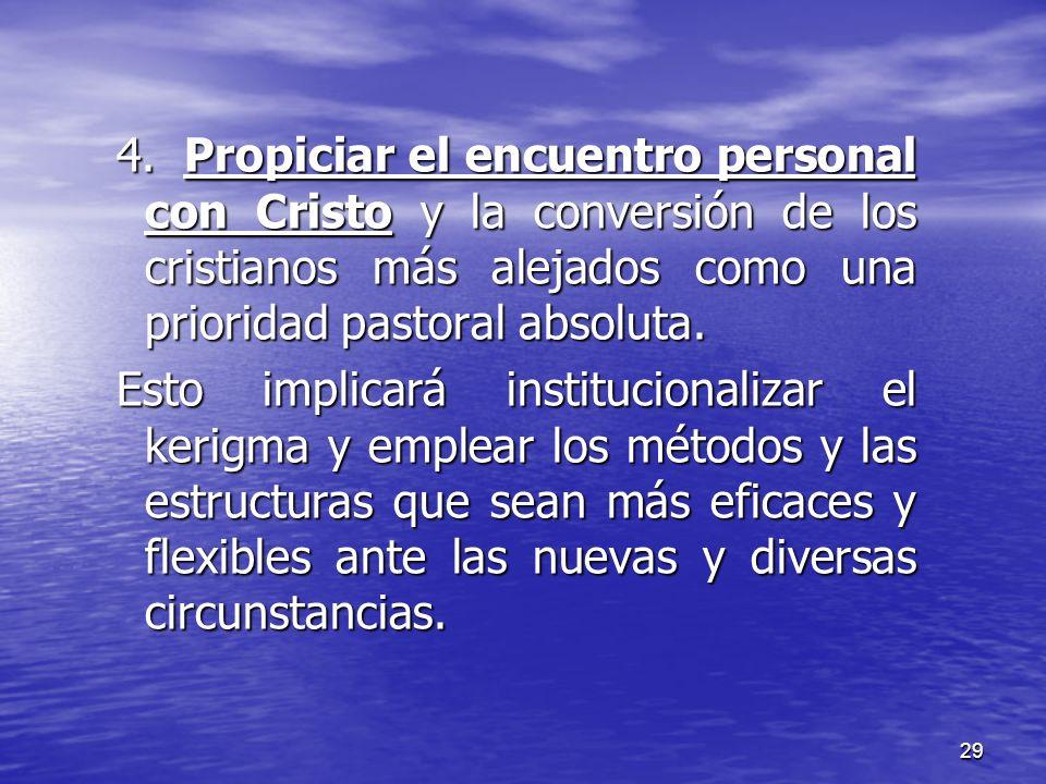 4. Propiciar el encuentro personal con Cristo y la conversión de los cristianos más alejados como una prioridad pastoral absoluta.