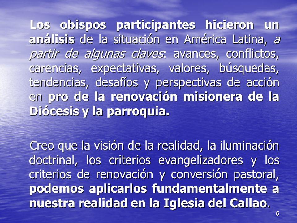 Los obispos participantes hicieron un análisis de la situación en América Latina, a partir de algunas claves: avances, conflictos, carencias, expectativas, valores, búsquedas, tendencias, desafíos y perspectivas de acción en pro de la renovación misionera de la Diócesis y la parroquia.