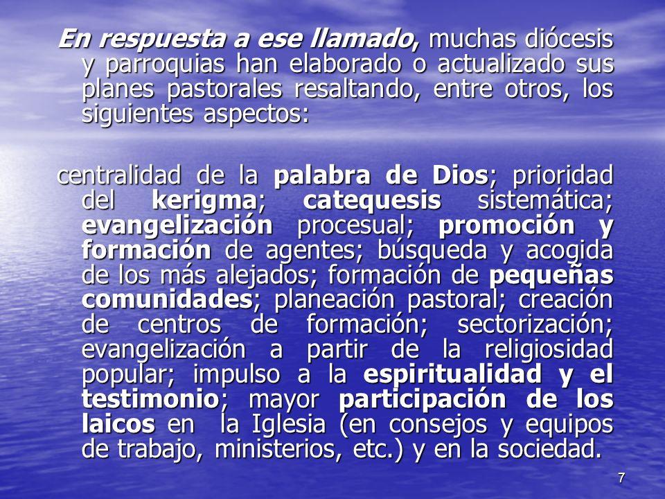 En respuesta a ese llamado, muchas diócesis y parroquias han elaborado o actualizado sus planes pastorales resaltando, entre otros, los siguientes aspectos: