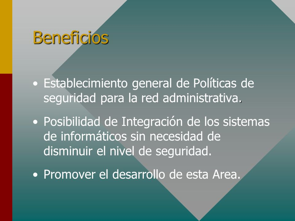 Beneficios Establecimiento general de Políticas de seguridad para la red administrativa.
