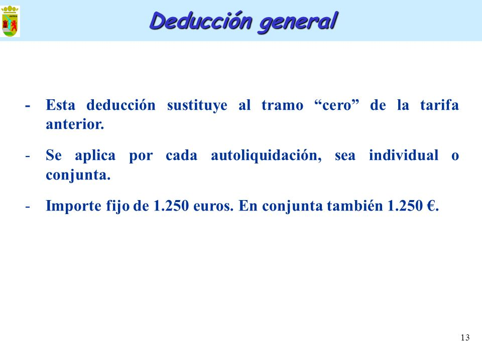 Deducción general- Esta deducción sustituye al tramo cero de la tarifa anterior. Se aplica por cada autoliquidación, sea individual o conjunta.