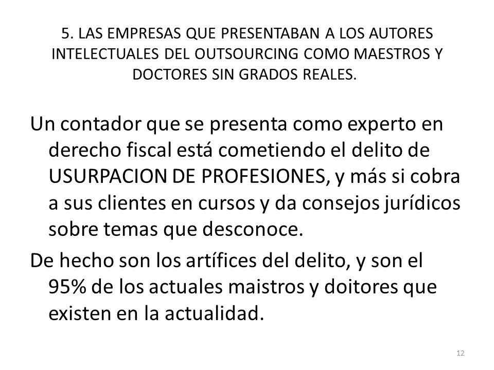 5. LAS EMPRESAS QUE PRESENTABAN A LOS AUTORES INTELECTUALES DEL OUTSOURCING COMO MAESTROS Y DOCTORES SIN GRADOS REALES.