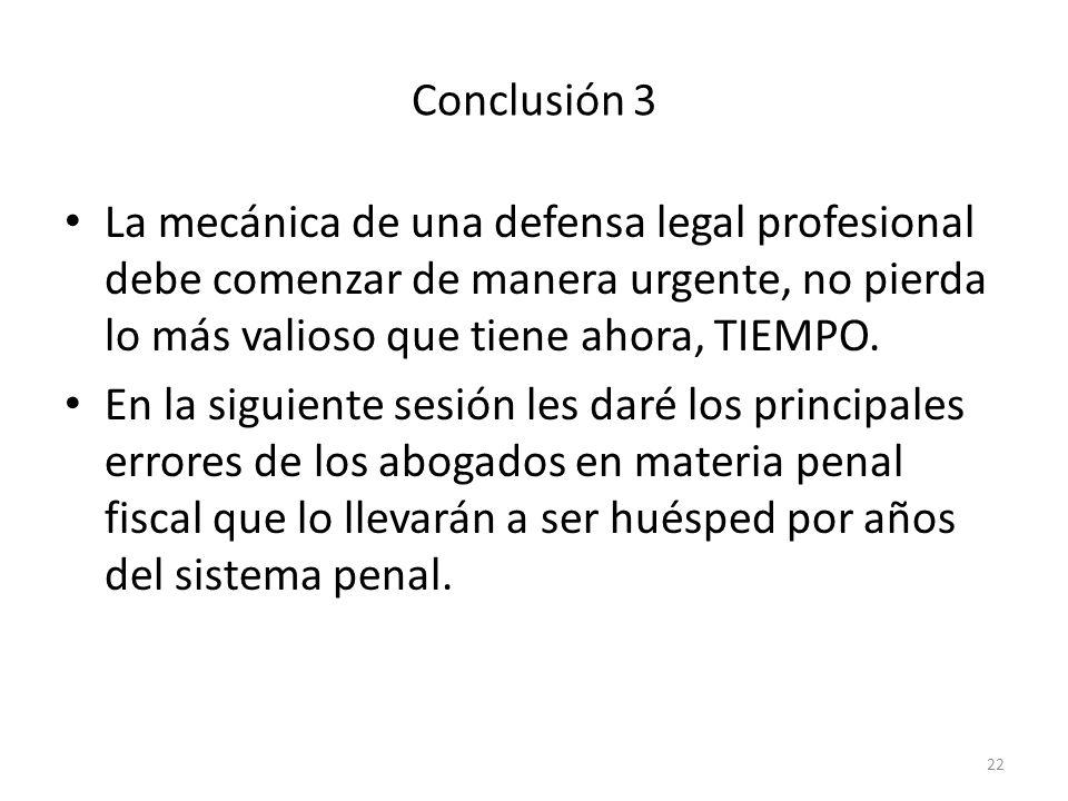 Conclusión 3La mecánica de una defensa legal profesional debe comenzar de manera urgente, no pierda lo más valioso que tiene ahora, TIEMPO.