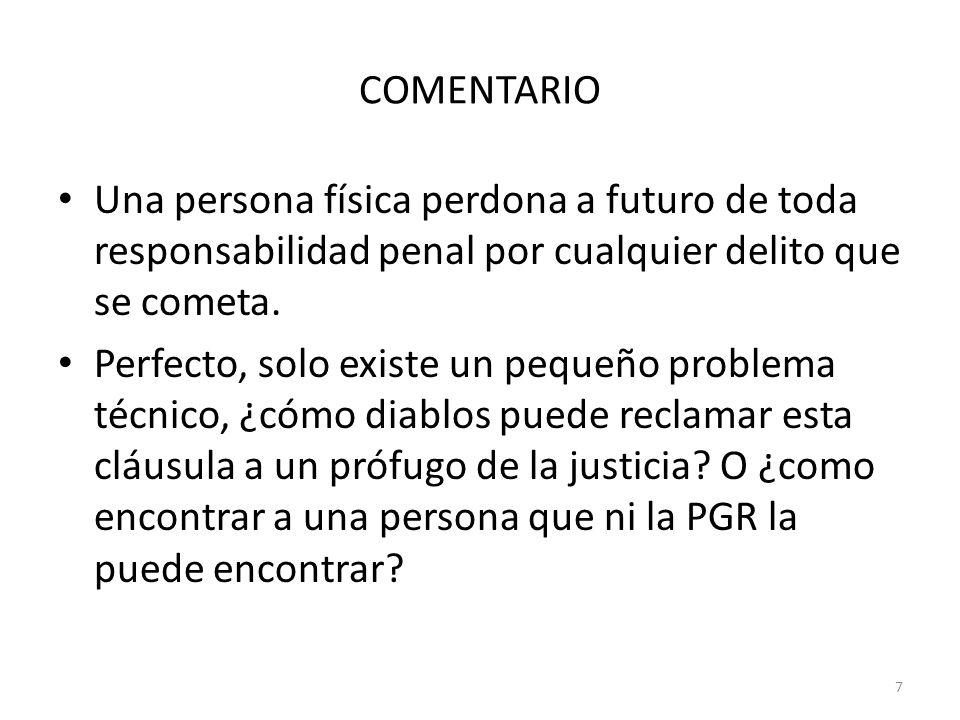 COMENTARIO Una persona física perdona a futuro de toda responsabilidad penal por cualquier delito que se cometa.