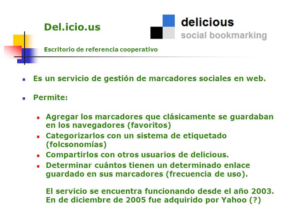 Del.icio.us Es un servicio de gestión de marcadores sociales en web.