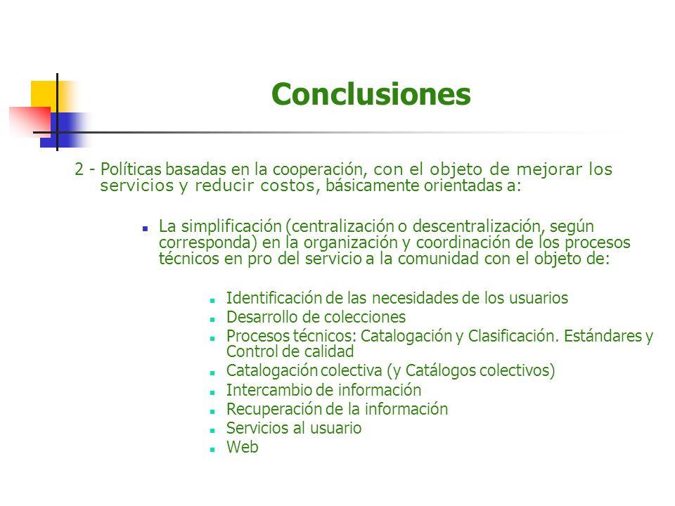 Conclusiones 2 - Políticas basadas en la cooperación, con el objeto de mejorar los servicios y reducir costos, básicamente orientadas a: