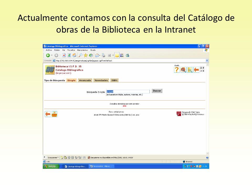 Actualmente contamos con la consulta del Catálogo de obras de la Biblioteca en la Intranet