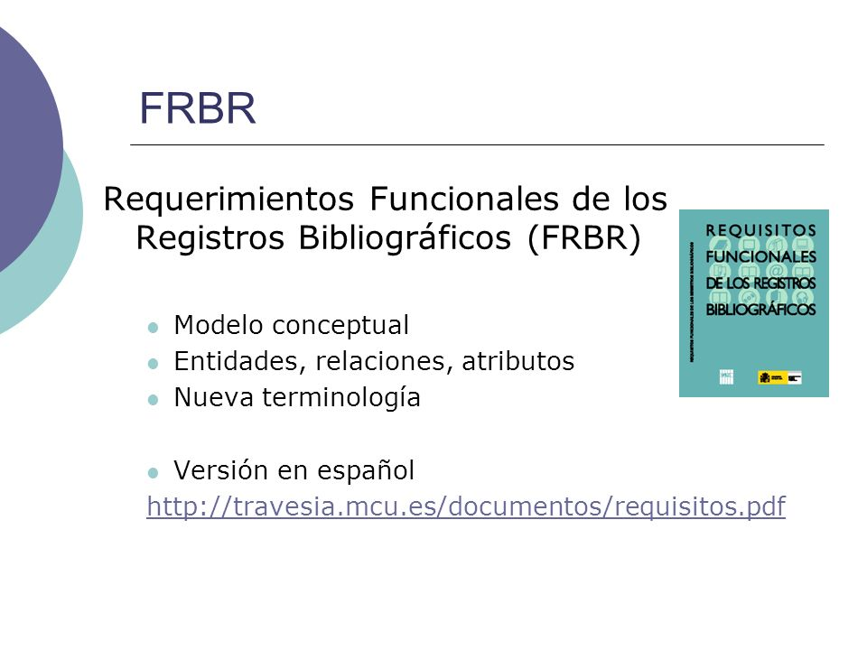 FRBR Requerimientos Funcionales de los Registros Bibliográficos (FRBR)