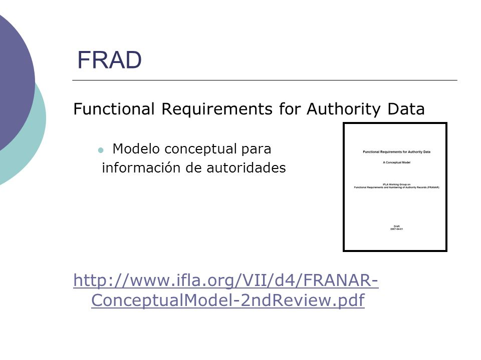 FRAD http://www.ifla.org/VII/d4/FRANAR-ConceptualModel-2ndReview.pdf
