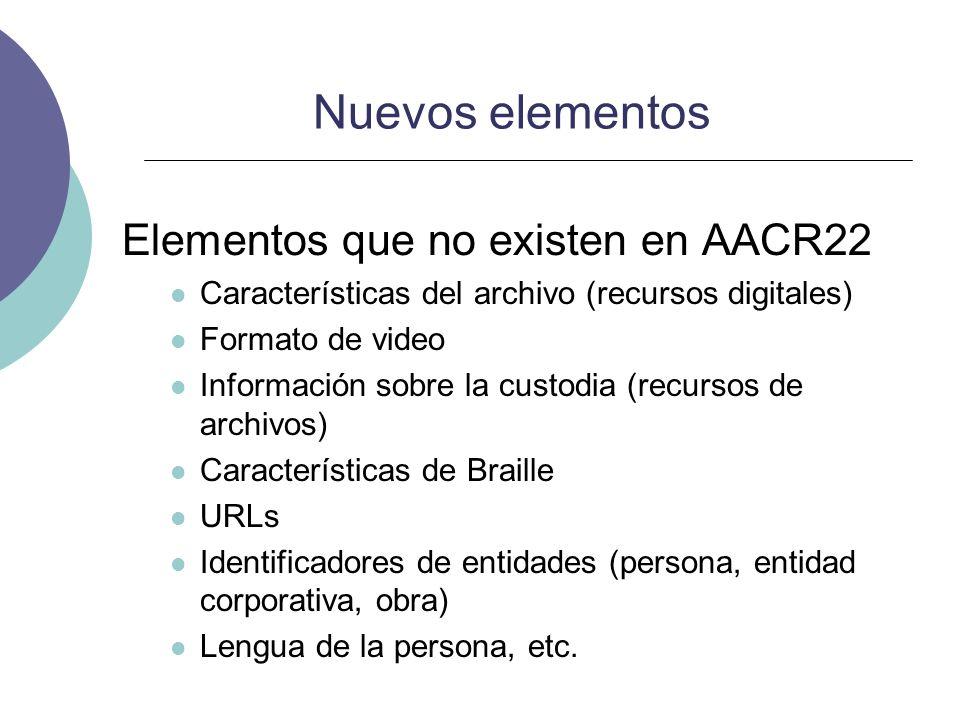 Nuevos elementos Elementos que no existen en AACR22