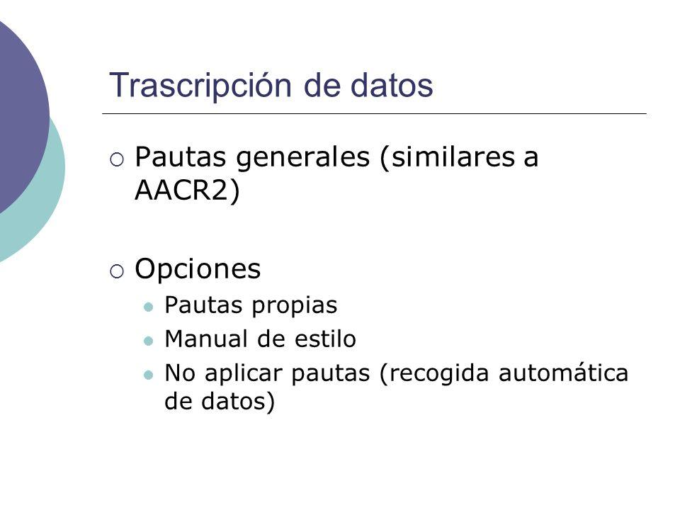 Trascripción de datos Pautas generales (similares a AACR2) Opciones