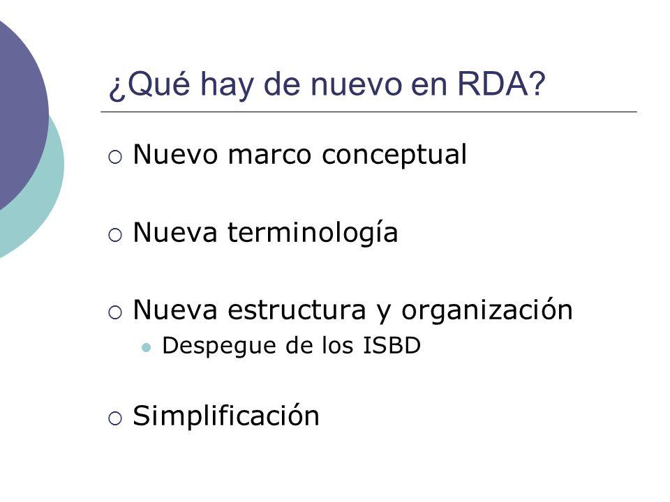 ¿Qué hay de nuevo en RDA Nuevo marco conceptual Nueva terminología