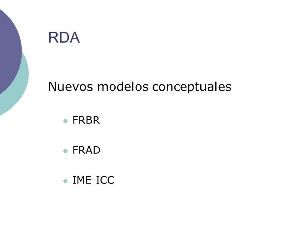 RDA Nuevos modelos conceptuales FRBR FRAD IME ICC