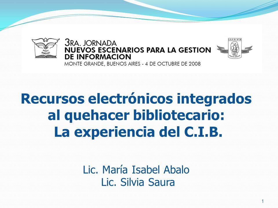 Recursos electrónicos integrados al quehacer bibliotecario: La experiencia del C.I.B.