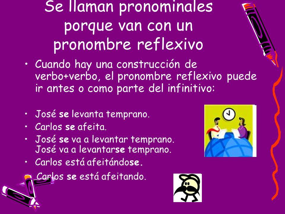 Se llaman pronominales porque van con un pronombre reflexivo