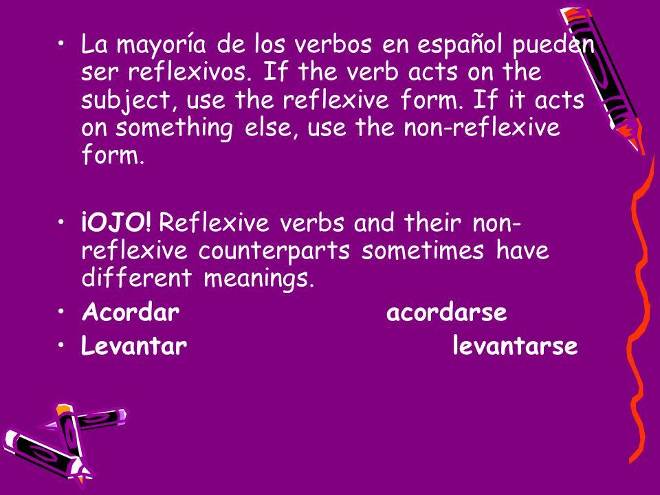 La mayoría de los verbos en español pueden ser reflexivos