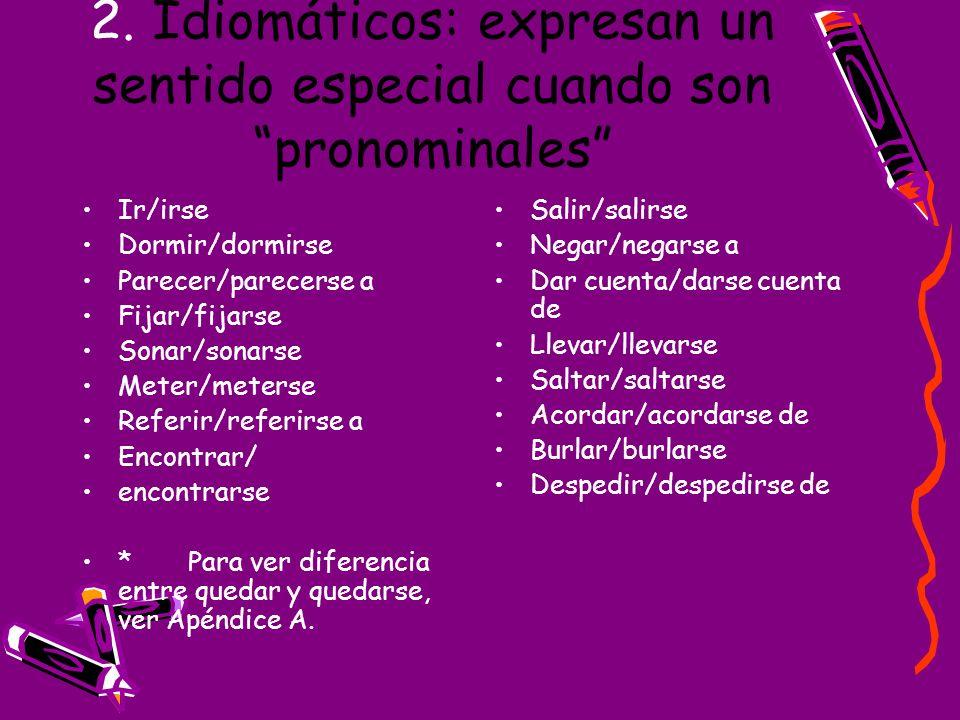 2. Idiomáticos: expresan un sentido especial cuando son pronominales