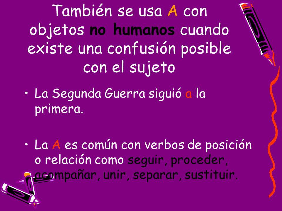También se usa A con objetos no humanos cuando existe una confusión posible con el sujeto