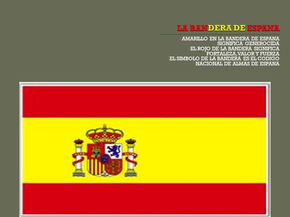 LA BANDERA DE ESPANA AMARILLO EN LA BANDERA DE ESPANA SIGNIFICA GENEROCIDA. EL ROJO DE LA BANDERA SIGNIFICA FORTALEZA,VALOR Y FUERZA.