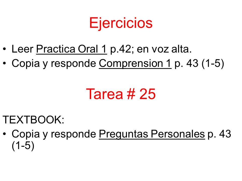 Ejercicios Tarea # 25 Leer Practica Oral 1 p.42; en voz alta.