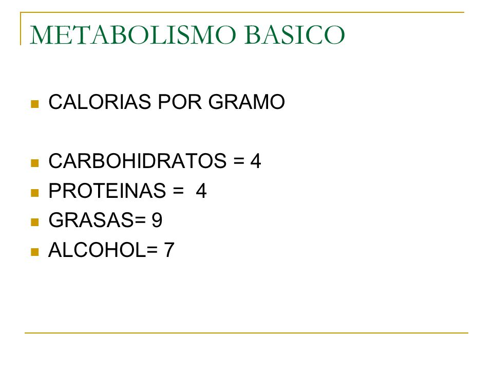 METABOLISMO BASICO CALORIAS POR GRAMO CARBOHIDRATOS = 4 PROTEINAS = 4