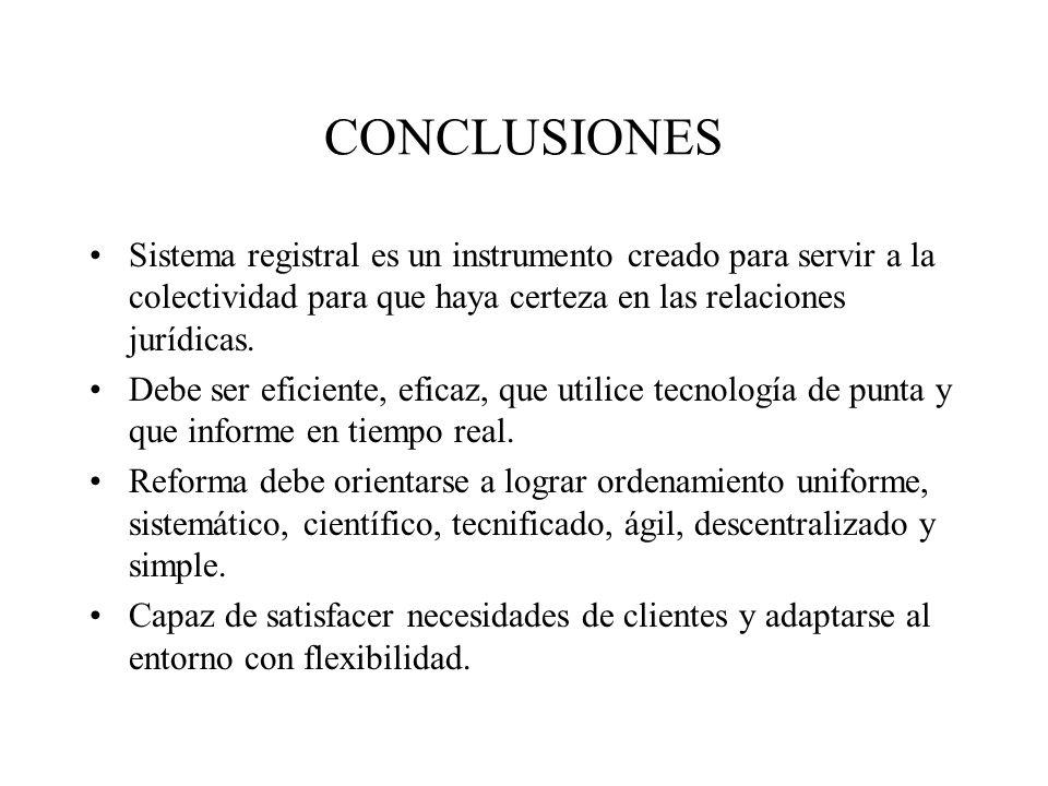 CONCLUSIONES Sistema registral es un instrumento creado para servir a la colectividad para que haya certeza en las relaciones jurídicas.