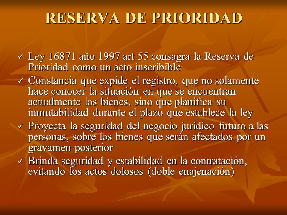 RESERVA DE PRIORIDADLey 16871 año 1997 art 55 consagra la Reserva de Prioridad como un acto inscribible.