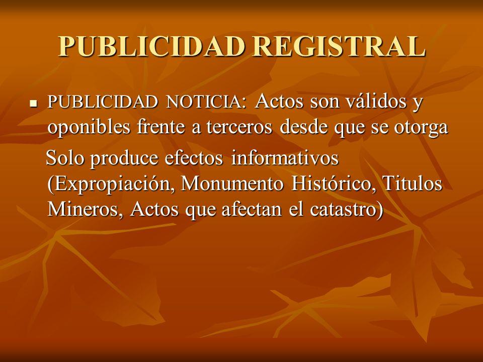 PUBLICIDAD REGISTRAL PUBLICIDAD NOTICIA: Actos son válidos y oponibles frente a terceros desde que se otorga.