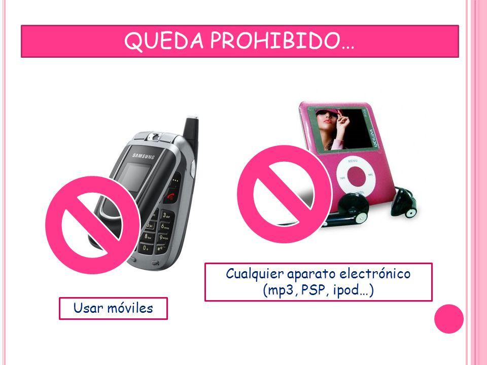 Cualquier aparato electrónico (mp3, PSP, ipod…)
