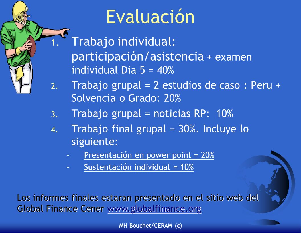 Evaluación Trabajo individual: participación/asistencia + examen individual Dia 5 = 40%
