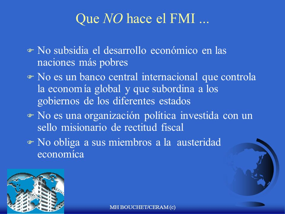Que NO hace el FMI ...No subsidia el desarrollo económico en las naciones más pobres.