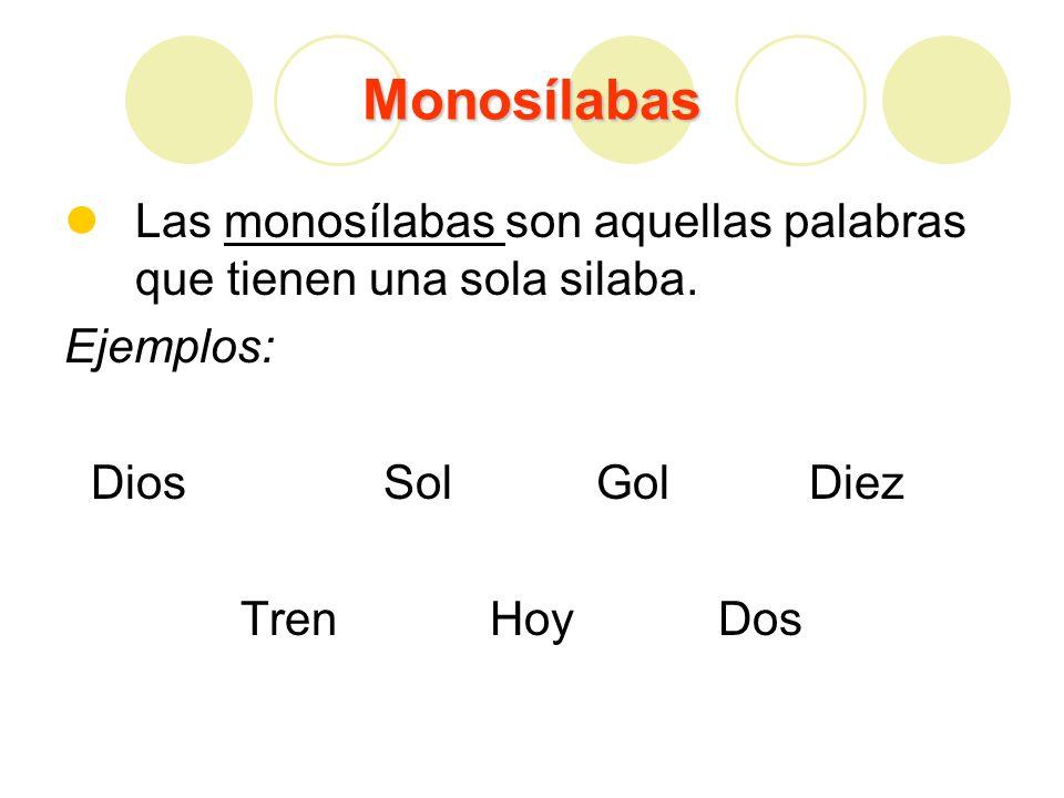 Monosílabas Las monosílabas son aquellas palabras que tienen una sola silaba. Ejemplos: Dios Sol Gol Diez.