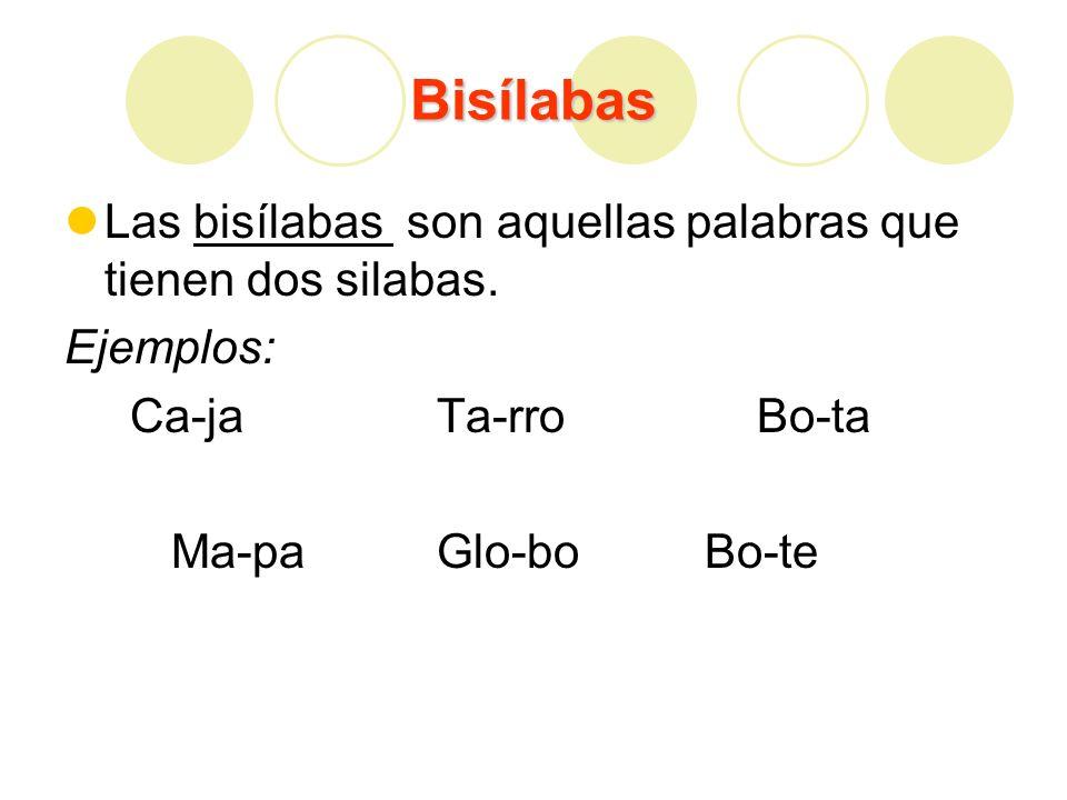 Bisílabas Las bisílabas son aquellas palabras que tienen dos silabas.
