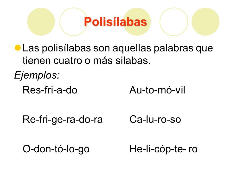 PolisílabasLas polisílabas son aquellas palabras que tienen cuatro o más silabas. Ejemplos: Res-fri-a-do Au-to-mó-vil.