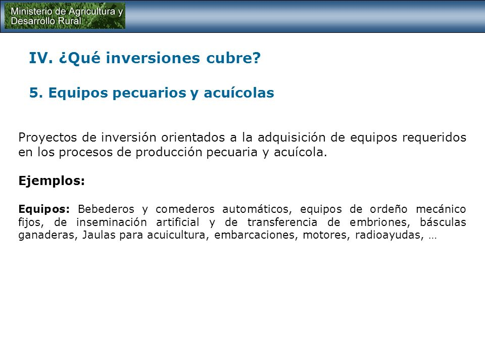IV. ¿Qué inversiones cubre 5. Equipos pecuarios y acuícolas