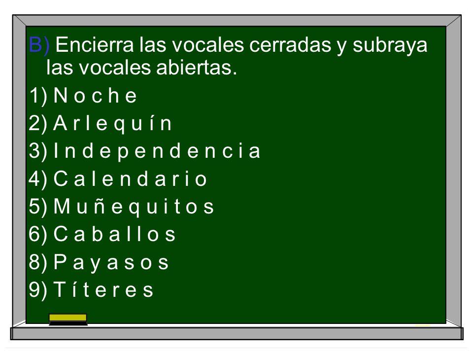 B) Encierra las vocales cerradas y subraya las vocales abiertas.