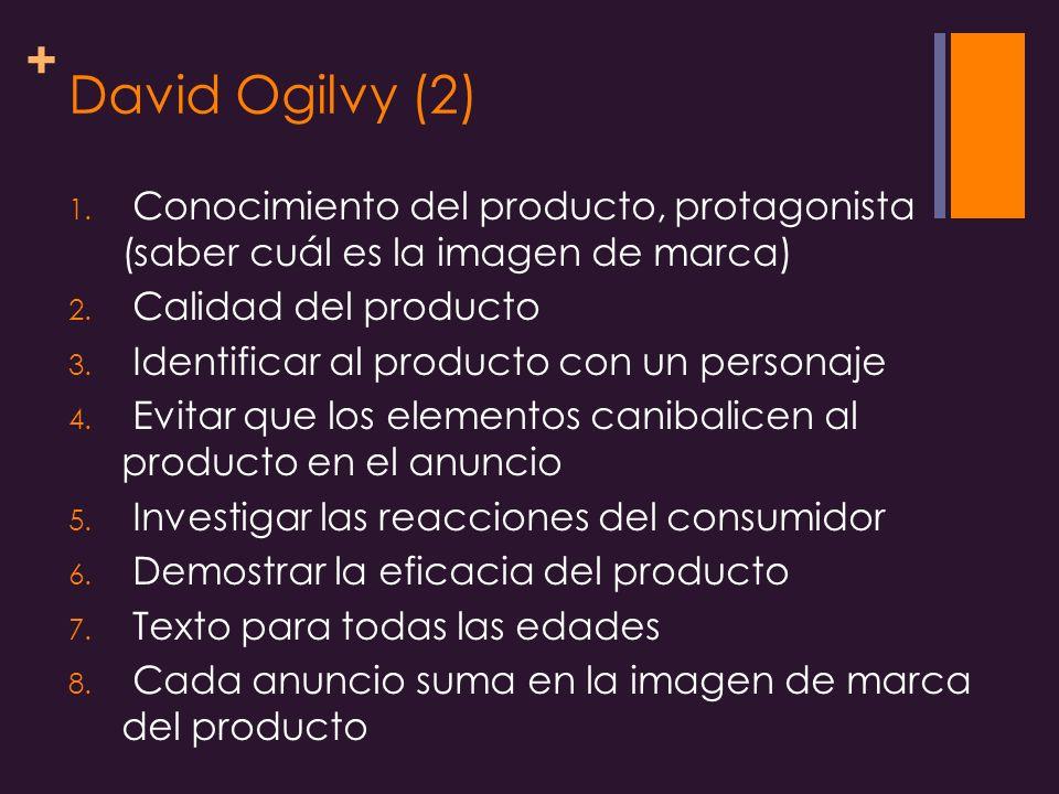 David Ogilvy (2) Conocimiento del producto, protagonista (saber cuál es la imagen de marca) Calidad del producto.