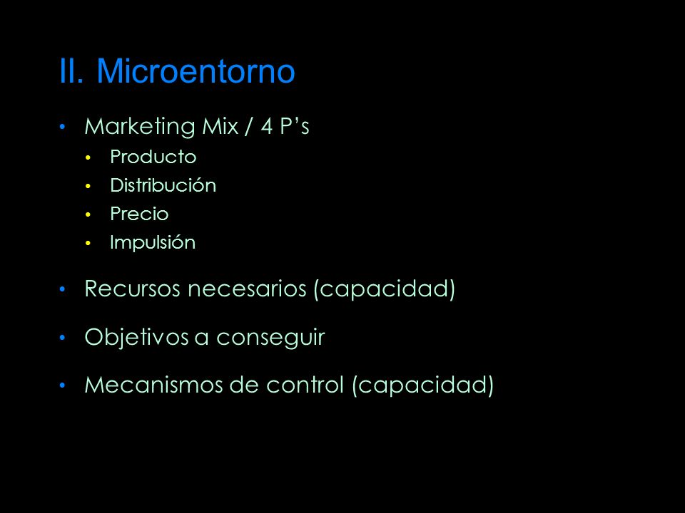 II. Microentorno Marketing Mix / 4 P's Recursos necesarios (capacidad)