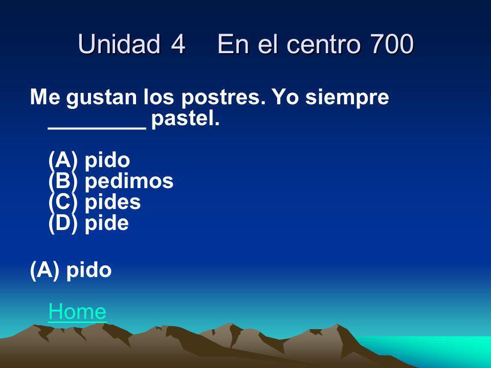 Unidad 4 En el centro 700 Me gustan los postres. Yo siempre ________ pastel. (A) pido (B) pedimos (C) pides (D) pide.
