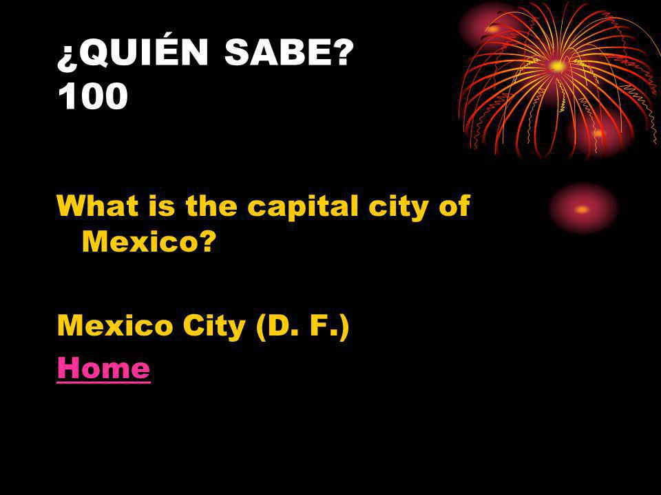 ¿QUIÉN SABE 100 What is the capital city of Mexico