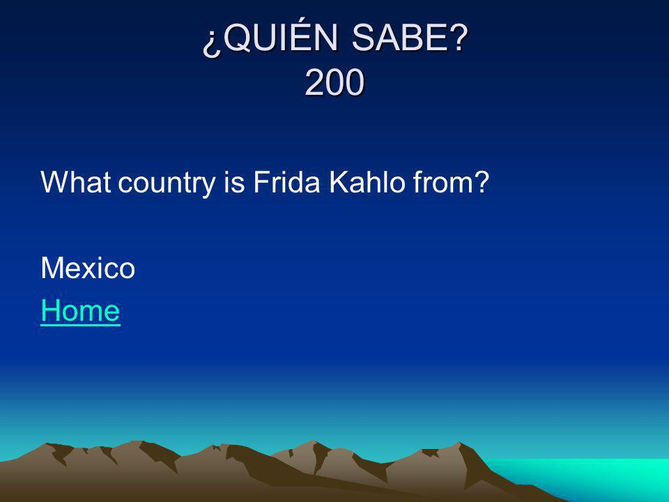 ¿QUIÉN SABE 200 What country is Frida Kahlo from Mexico Home