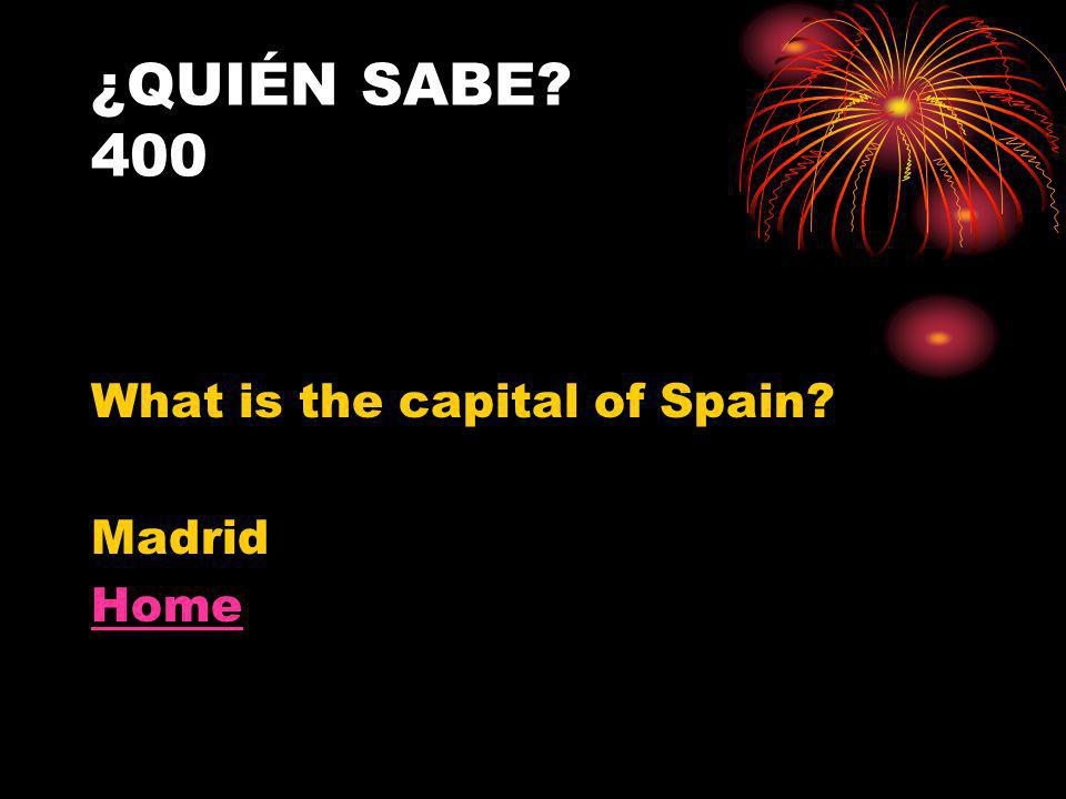 ¿QUIÉN SABE 400 What is the capital of Spain Madrid Home