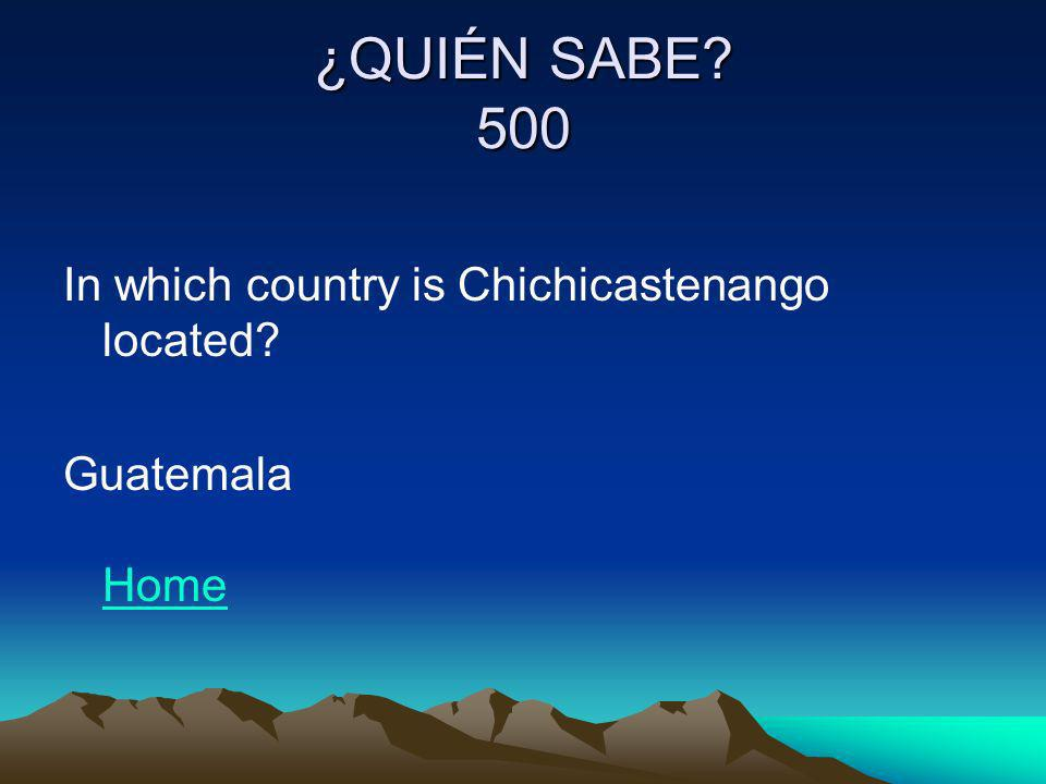 ¿QUIÉN SABE 500 In which country is Chichicastenango located