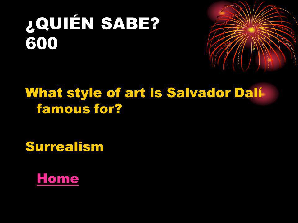 ¿QUIÉN SABE 600 What style of art is Salvador Dalí famous for