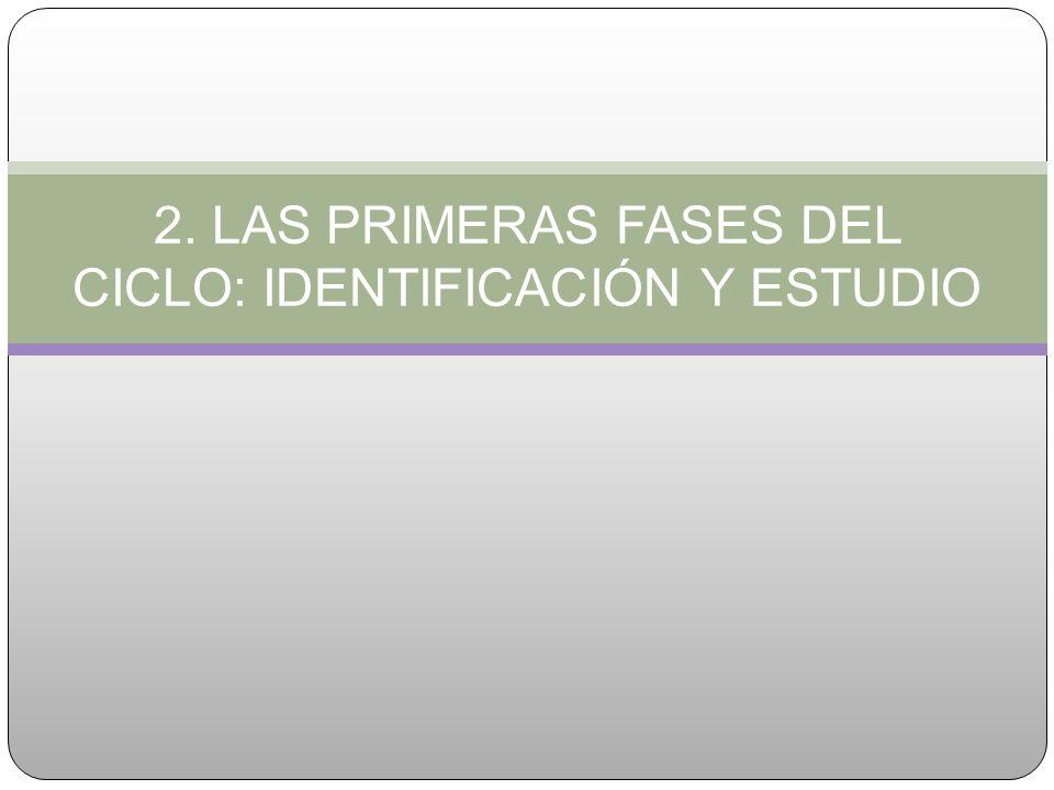 2. LAS PRIMERAS FASES DEL CICLO: IDENTIFICACIÓN Y ESTUDIO