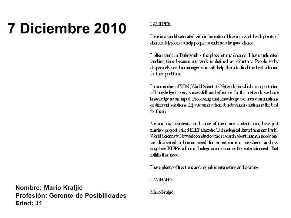 7 Diciembre 2010 Nombre: Mario Kraljić Profesión: Gerente de Posibilidades Edad: 31