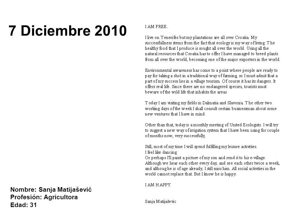 7 Diciembre 2010 Nombre: Sanja Matijašević Profesión: Agricultora Edad: 31