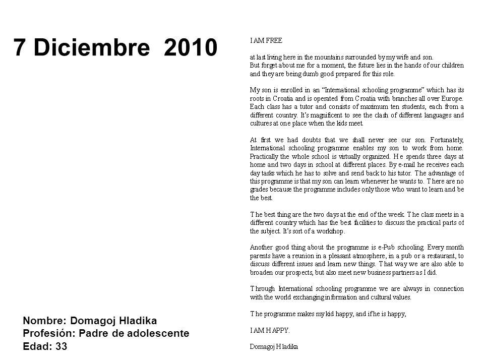7 Diciembre 2010 Nombre: Domagoj Hladika Profesión: Padre de adolescente Edad: 33